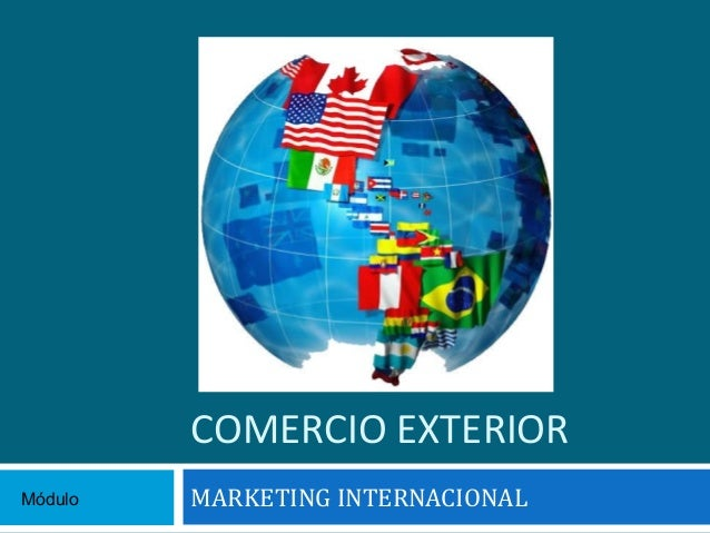 COMERCIO EXTERIORMódulo   MARKETING INTERNACIONAL