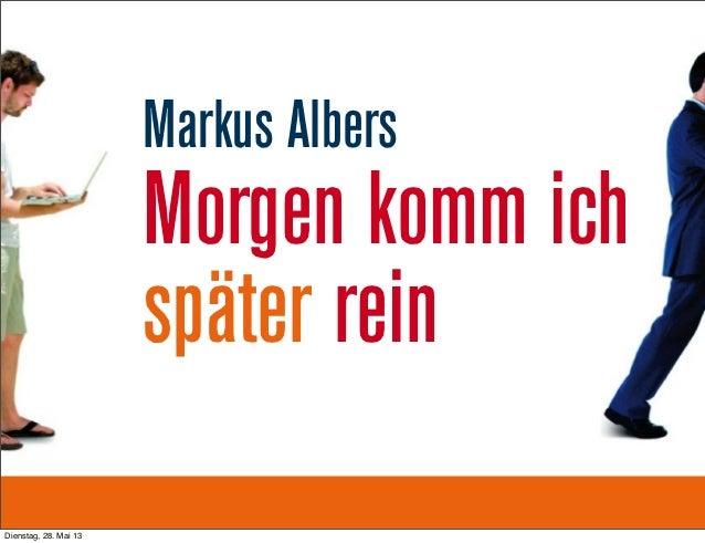 Markus AlbersMorgen komm ichspäter reinDienstag, 28. Mai 13