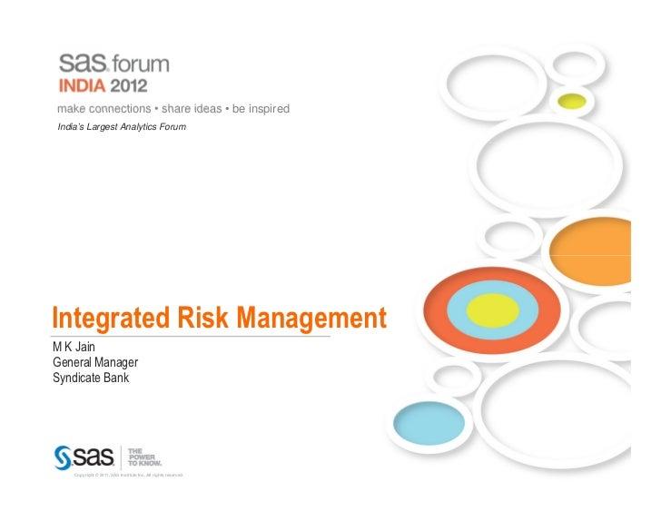 make connections • share ideas • be inspiredIndia's Largest Analytics ForumIntegrated Risk ManagementM K JainGeneral Manag...