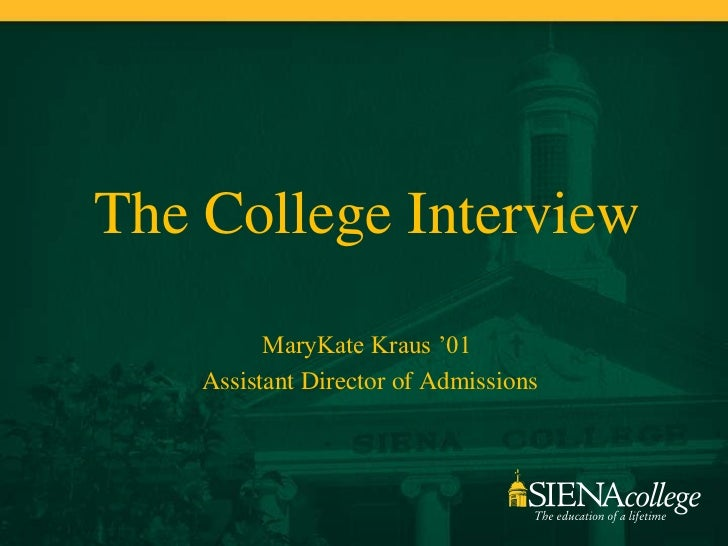 The College Interview          MaryKate Kraus '01    Assistant Director of Admissions