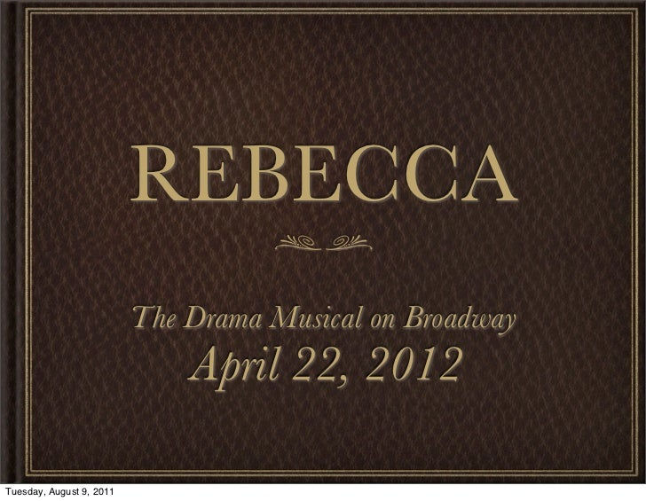 REBECCA                          The Drama Musical on Broadway                              April 22, 2012Tuesday, August ...
