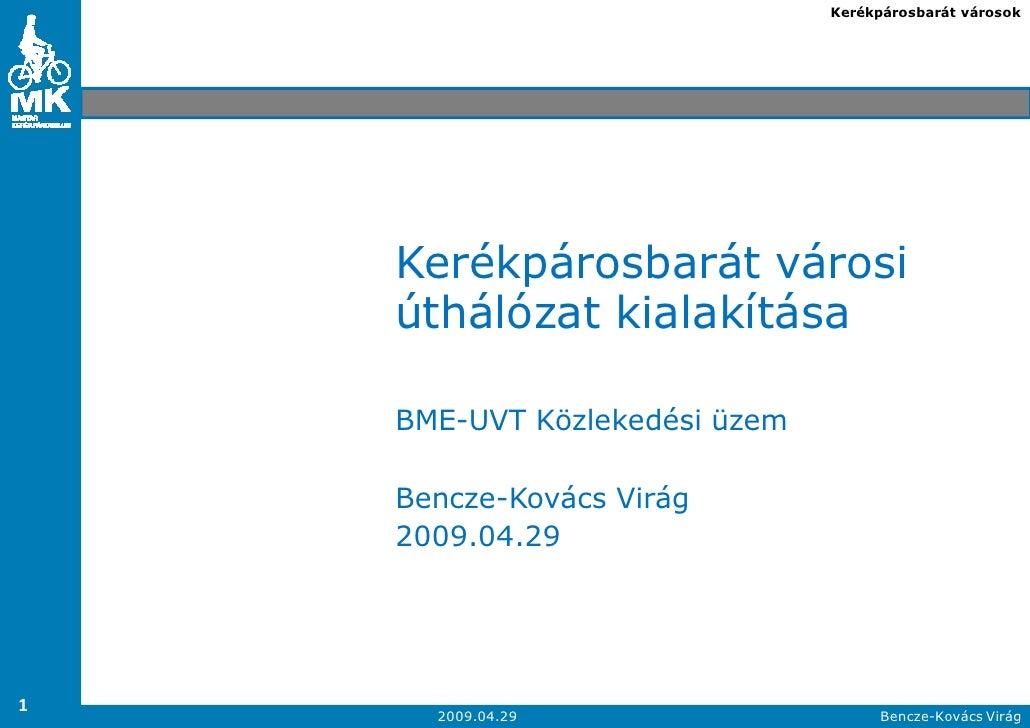 Kerékpárosbarát városok    Kerékpárosbarát városi    úthálózat kialakítása    BME-UVT Közlekedési üzem    Bencze-Kovács Vi...