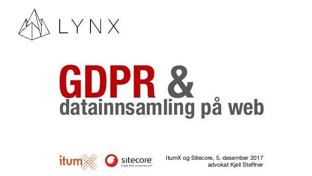 GDPR &datainnsamling på web ItumX og Sitecore, 5. desember 2017 advokat Kjell Steffner