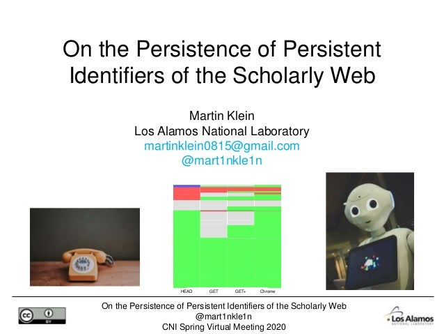 On the Persistence of Persistent Identifiers of the Scholarly Web @mart1nkle1n CNI Spring Virtual Meeting 2020 Martin Klei...