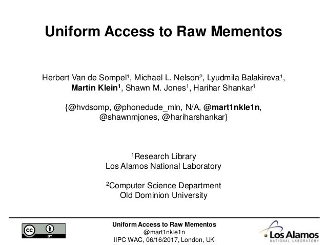 Uniform Access to Raw Mementos @mart1nkle1n IIPC WAC, 06/16/2017, London, UK Uniform Access to Raw Mementos Herbert Van de...