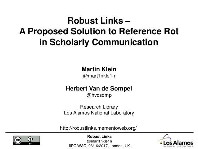Robust Links @mart1nkle1n IIPC WAC, 06/16/2017, London, UK Robust Links – A Proposed Solution to Reference Rot in Scholarl...