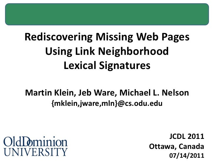 Rediscovering Missing Web Pages Using Link Neighborhood<br />Lexical Signatures<br />Martin Klein, Jeb Ware, Michael L. Ne...