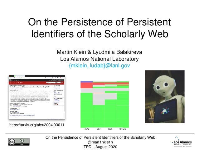 On the Persistence of Persistent Identifiers of the Scholarly Web @mart1nkle1n TPDL, August 2020 Martin Klein & Lyudmila B...