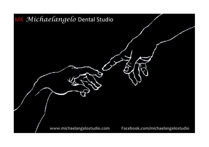 MK Michaelangelo Dental Studio               www.michaelangelostudio.com   Facebook.com/michaelangelostudio