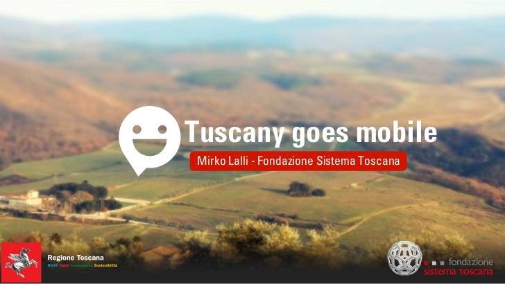 Tuscany goes mobileMirko Lalli - Fondazione Sistema Toscana