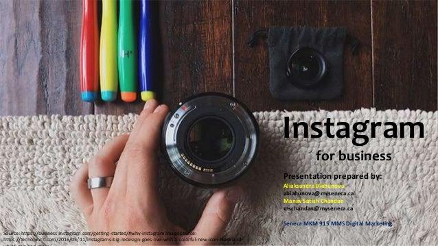 Instagram for business Presentation prepared by: Aliaksandra Biahunova abiahunova@myseneca.ca Manav Satish Chandan mschand...