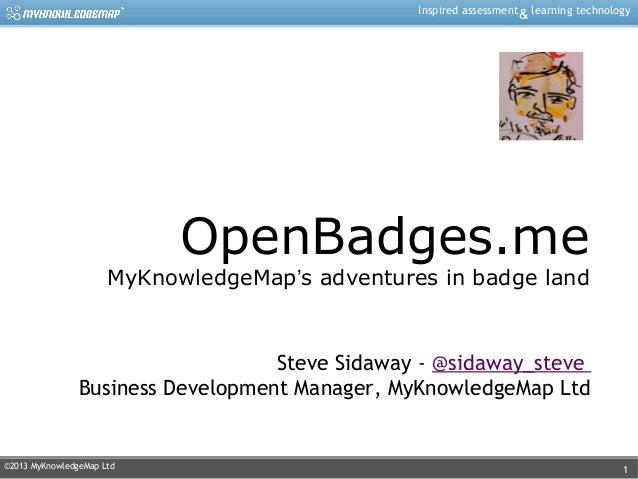 Inspired assessment & learning technology  OpenBadges.me  MyKnowledgeMap's adventures in badge land  Steve Sidaway - @sida...