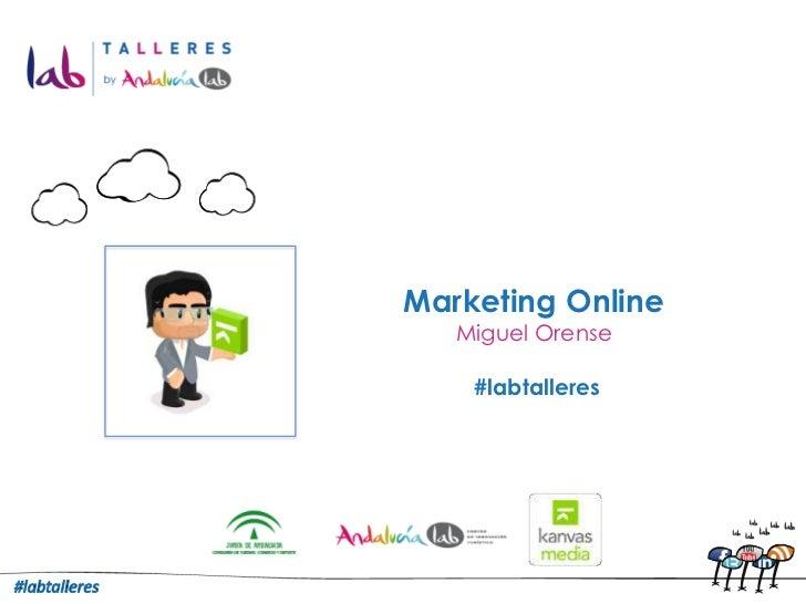 Marketing Online<br />Miguel Orense<br /> #labtalleres<br />