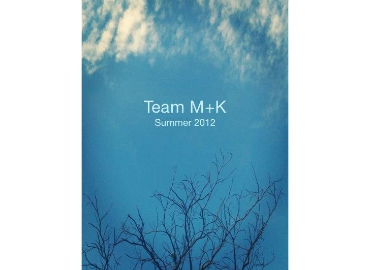 Team M+K Summer 2012