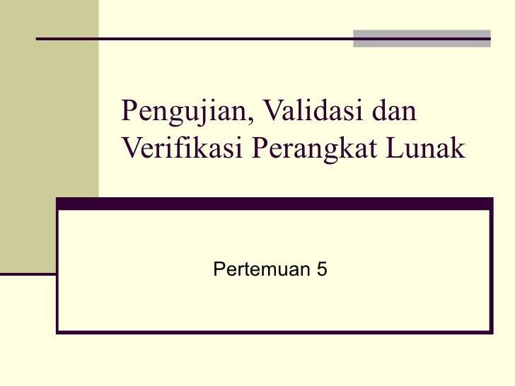 Pengujian, Validasi dan Verifikasi Perangkat Lunak Pertemuan 5