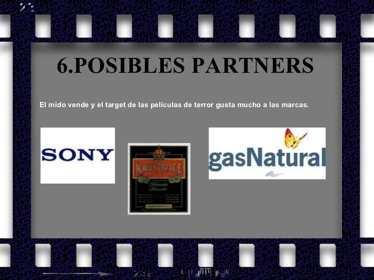 6.POSIBLES PARTNERS <ul><li>El mido vende y el target de las películas de terror gusta mucho a las marcas.  </li></ul>