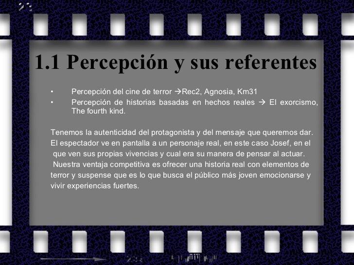 1.1 Percepción y sus referentes <ul><ul><li>Percepción del cine de terror   Rec2, Agnosia, Km31   </li></ul></ul><ul><ul>...