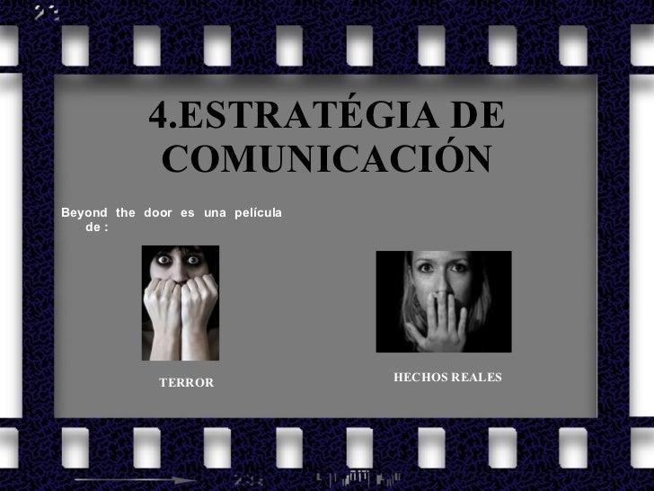 4.ESTRATÉGIA DE COMUNICACIÓN <ul><li>Beyond the door es una película de : </li></ul>TERROR HECHOS REALES