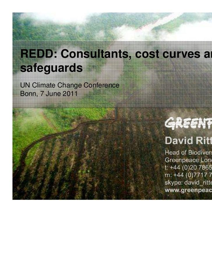 REDD: Consultants, cost curves andsafeguardsUN Climate Change ConferenceBonn, 7 June 2011
