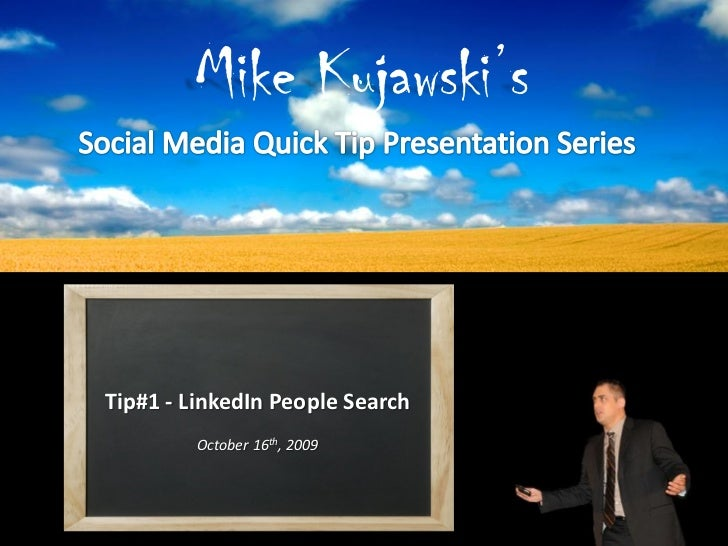 Mike Kujawski's    Tip#1 - LinkedIn People Search          October 16th, 2009