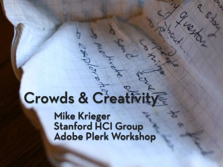 Crowds & Creativity     Mike Krieger     Stanford HCI Group     Adobe Plerk Workshop