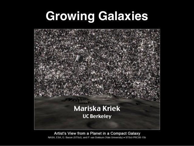 Mariska Kriek UC Berkeley Growing Galaxies