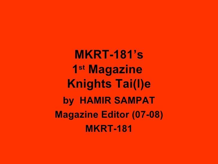 MKRT-181's 1 st  Magazine  Knights Tai(l)e by  HAMIR SAMPAT Magazine Editor (07-08) MKRT-181