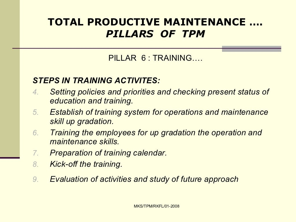 tpm total productive maintenance Total productive maintenance (tpm) challenges the view that maintenance is no  more than a function that operates in the background and only appears when.