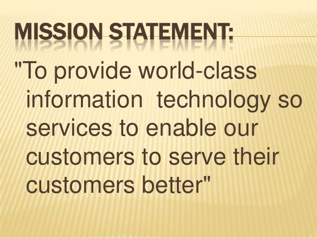 """MISSION STATEMENT: """"To provide world-class information technology so services to enable our customers to serve their custo..."""