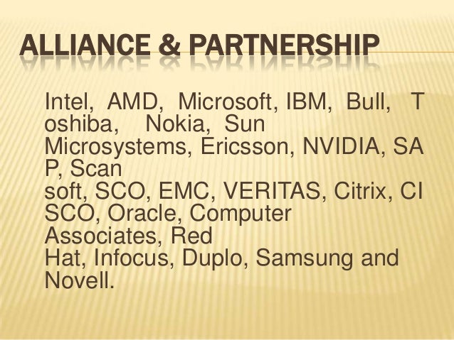 ALLIANCE & PARTNERSHIP Intel, AMD, Microsoft, IBM, Bull, T oshiba, Nokia, Sun Microsystems, Ericsson, NVIDIA, SA P, Scan s...