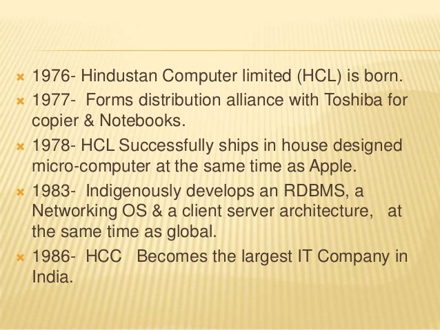  1976- Hindustan Computer limited (HCL) is born.  1977- Forms distribution alliance with Toshiba for copier & Notebooks....