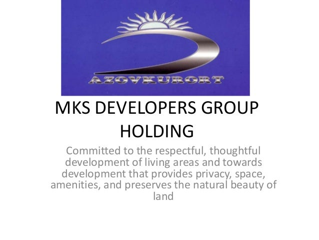 MKS DEVELOPERS GROUP HOLDING Committed to the respectful, thoughtful development of living areas and towards development t...
