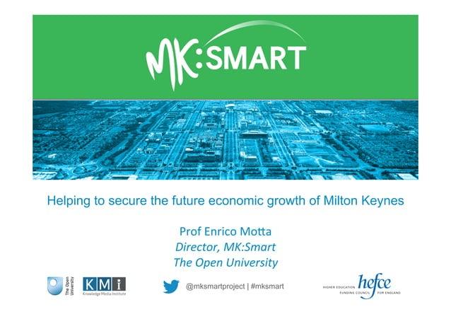 @mksmartproject   #mksmart Helping to secure the future economic growth of Milton Keynes Prof  Enrico  Mo+a   Direct...