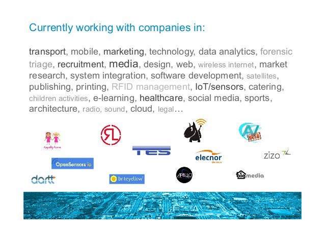 Currently working with companies in: transport, mobile, marketing, technology, data analytics, forensic triage, recruitmen...