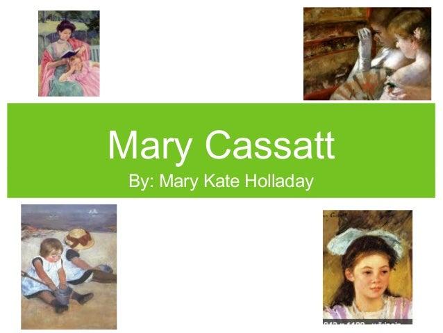 Mary Cassatt By: Mary Kate Holladay