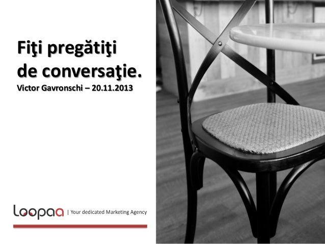 Fiţi pregătiţi de conversaţie. Victor Gavronschi – 20.11.2013