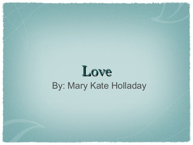 Love  By: Mary Kate Holladay