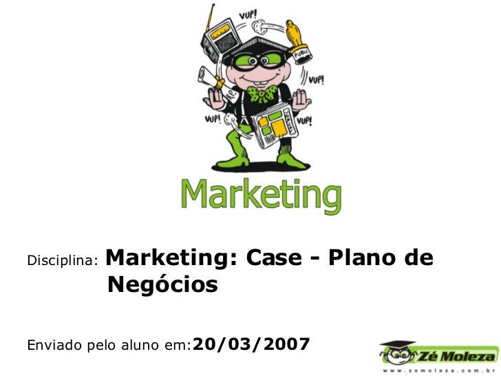 Disciplina:  Marketing: Case -  Plano de    Negócios Enviado pelo aluno em: 20/03/2007