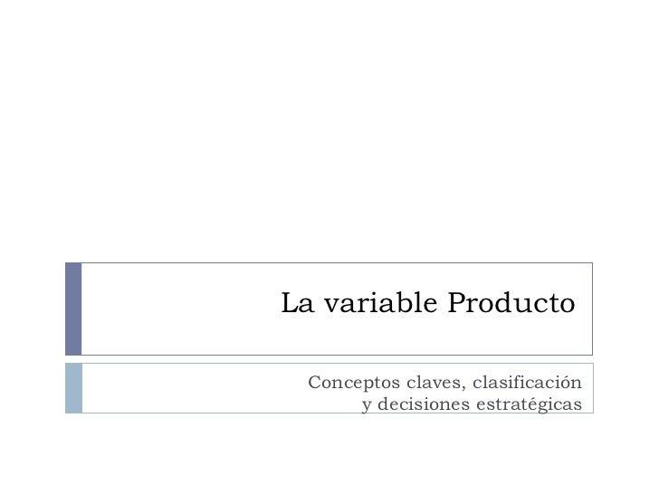 La variable Producto Conceptos claves, clasificación y decisiones estratégicas