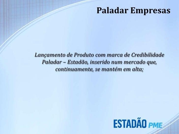 Paladar EmpresasLançamento de Produto com marca de Credibilidade  Paladar – Estadão, inserido num mercado que,       conti...