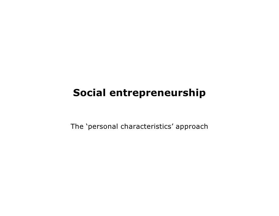 Social entrepreneurship   The 'personal characteristics' approach