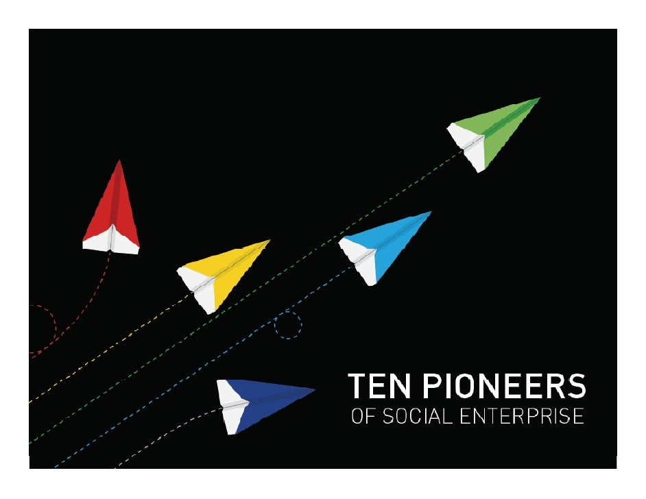 Ten Pioneers of Social       Enterprise Social Enterprise Magazine Special Edition                October 2008 - These are...