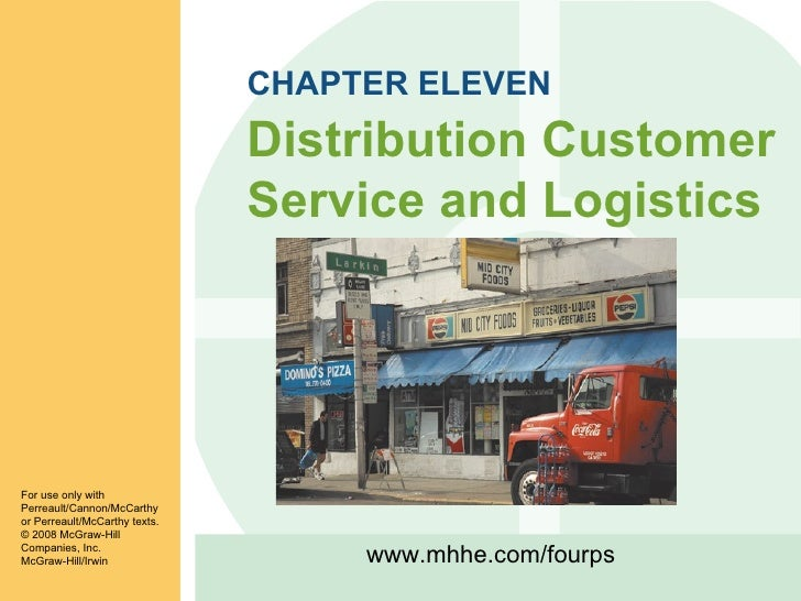 CHAPTER ELEVEN Distribution Customer Service and Logistics For use only with Perreault/Cannon/McCarthy or Perreault/McCart...