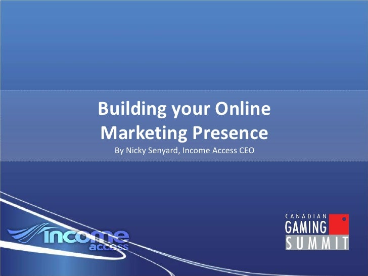 Building your OnlineMarketing Presence By Nicky Senyard, Income Access CEO