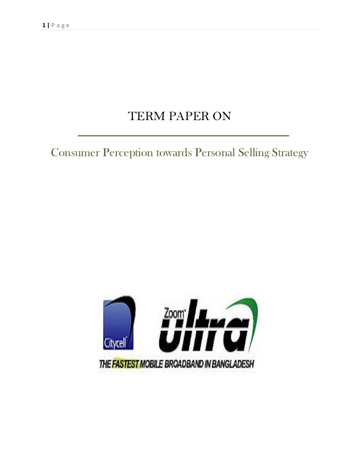 1 | P a g e                     TERM PAPER ON   Consumer Perception towards Personal Selling Strategy