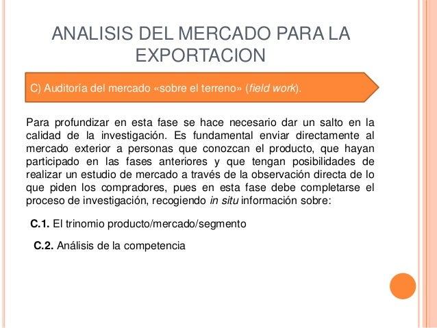 ANALISIS DEL MERCADO PARA LA             EXPORTACIONC) Auditoría del mercado «sobre el terreno» (field work).Para profundi...