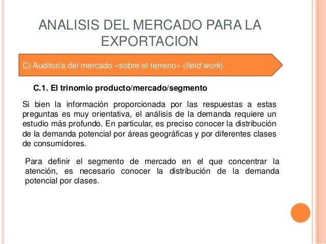 ANALISIS DEL MERCADO PARA LA            EXPORTACIONC) Auditoría del mercado «sobre el terreno» (field work).   C.1. El tri...
