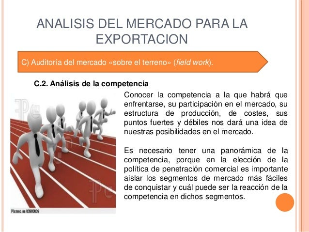 ANALISIS DEL MERCADO PARA LA            EXPORTACIONC) Auditoría del mercado «sobre el terreno» (field work).   C.2. Anális...