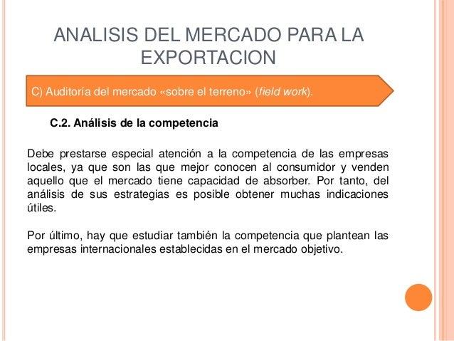 ANALISIS DEL MERCADO PARA LA            EXPORTACIONC) Auditoría del mercado «sobre el terreno» (field work).    C.2. Análi...