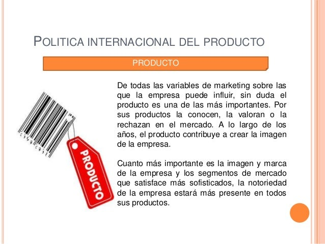 POLITICA INTERNACIONAL DEL PRODUCTO                PRODUCTO            De todas las variables de marketing sobre las      ...